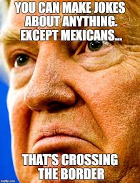 Racist Mexican Memes - racist donald trump memes imgflip