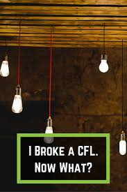 i broke a cfl now what earth911 com