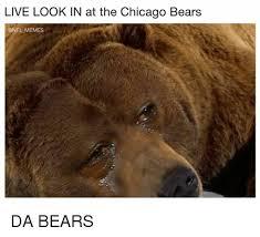Da Bears Meme - live look in at the chicago bears memes da bears chicago meme on