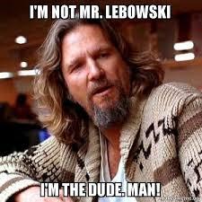 The Big Lebowski Meme - i m not mr lebowski i m the dude man big lebowski make a meme