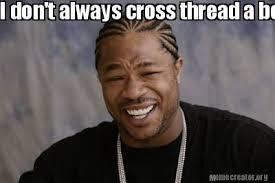 Meme Generator I Don T Always - meme creator i don t always cross thread a bolt but when i do i