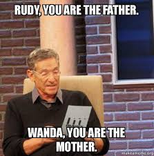 Wanda Meme - rudy you are the father wanda you are the mother maury