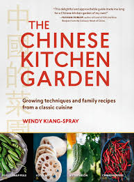 the chinese kitchen garden growing techniques and family recipes
