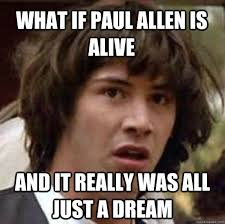 Dream On Meme - what if paul allen is alive and it really was all just a dream