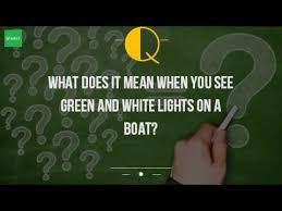 what does it when you see green and white lights on a boat