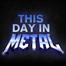 this day in metal thisdayinmetal
