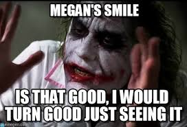 Megan Meme - megan megan s smile on memegen
