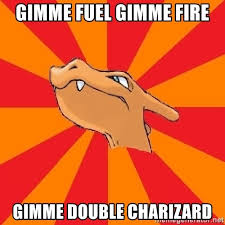 Double Picture Meme Generator - gimme fuel gimme fire gimme double charizard charizard meme