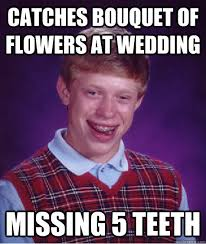 Missing Teeth Meme - catches bouquet of flowers at wedding missing 5 teeth bad luck