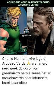Vire Meme - aqule que voce ja respeita como arqueiro verde charlie hunnam vire