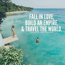 uptopquotes fall in love build an empire and travel the