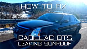 2006 2011 cadillac dts how to fix leaking sunroof youtube