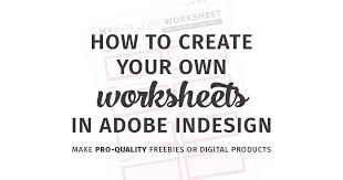 how to create your own worksheets in adobe indesign olyvia co