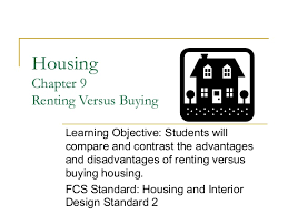 Housing   Buying vs  Renting SlideShare Housing Chapter   Renting Versus Buying Learning Objective  Students will compare and contrast the advantages