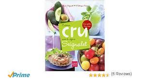 cuisiner cru 70 recettes food amazon fr cuisiner cru avec le régime seignalet sans gluten