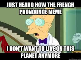 Pronounce Meme - just heard how the french pronounce meme i don t want to live on