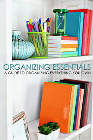Organzie by Organizing Essentials A Guide To Organizing Everything You Own