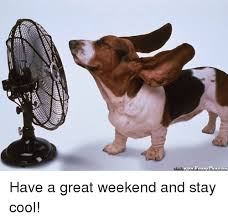 Stay Cool Meme - have a great weekend and stay cool meme on me me