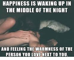 Happiness Meme - happiness is waking up in the middle of the night and feeling the