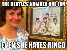 The Beatles Meme - the beatles number one fan even she hates ringo beatles fanatic