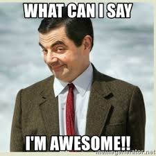Awesome Meme Generator - what can i say i m awesome mr bean meme generator