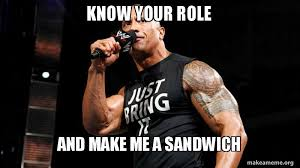 Make Me A Sandwich Meme - know your role and make me a sandwich kai anderson says
