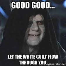 Guilt Meme - good good let the white guilt flow through you sith lord