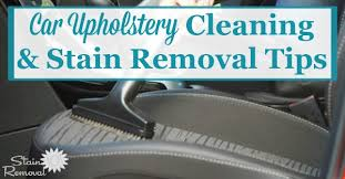 Car Interior Upholstery Cleaner Car Upholstery Cleaning Tips U0026 Stain Removal Tips
