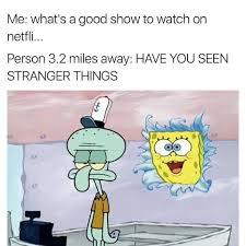 Download Memes - stranger things meme have you seen stranger things on bingememe
