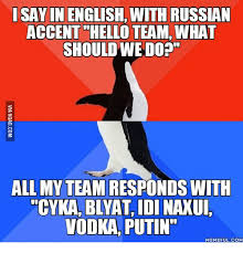 Boston Accent Memes - i say in english with russian accent hello team what should we do