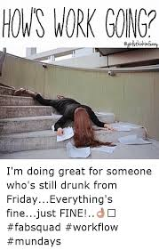 Drunk At Work Meme - work gong i m doing great for someone who s still drunk from