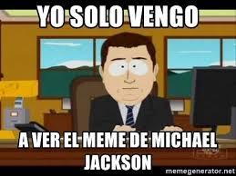 South Park And Its Gone Meme - yo solo vengo a ver el meme de michael jackson south park aand