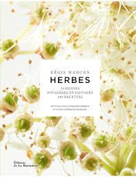 cuisiner les herbes sauvages les herbes potagères et sauvages dans la cuisine des grands chefs