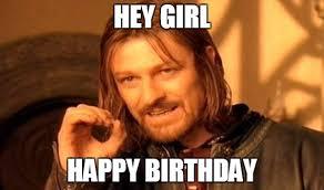 Girl Birthday Meme - hey girl happy birthday meme