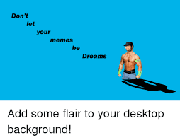 Meme Background Pictures - don t let your memes be dreams add some flair to your desktop