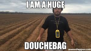 Douchebag Meme - i am a huge douchebag meme custom 22581 memeshappen