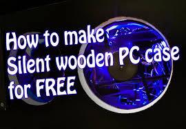 Pc Case Diy Diy Silent Pc Case For Free бесшумный компьютер своими руками
