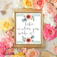 life is what you make it quote printable flowers print