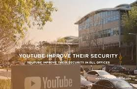 youtube offices youtube improve their security in all offices digital world hub