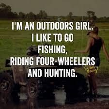 i m an outdoors i like to go fishing four wheelers