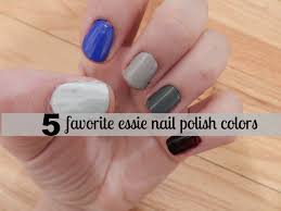 5 favorite essie colors kayla u0027s five things