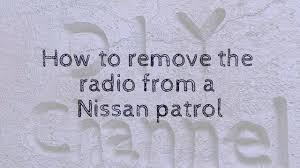 nissan australia radio code how to remove the radio from a nissan patrol youtube