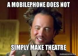 Aliens Guy Meme - a mobilephone does not simply make theatre ancient aliens