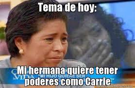 Carrie Meme - tema de hoy mi hermana quiere tener poderes como carrie meme de