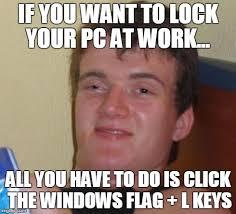 Lock Your Computer Meme - 10 guy meme imgflip