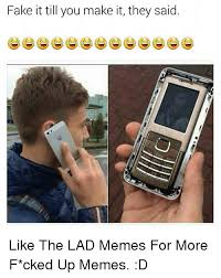 Make A Meme Mobile - fake it till you make it they said like the lad memes for more f