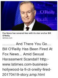 Bill O Reilly Memes - fox news has severed ties with its star anchor bill o reilly
