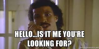 Hello Is It Me You Re Looking For Meme - hello is it me you re looking for lionel richie hello meme