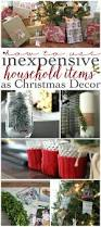 how to use inexpensive household items as christmas decor the
