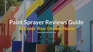 paint sprayer reviews choose the best paint sprayer in 2017